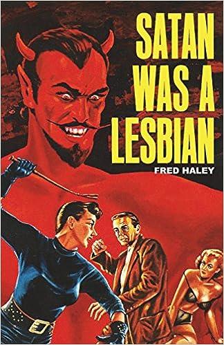 Amazon.com: Satan Was A Lesbian (9781721853236): Fred Haley, Doug Weaver: Books