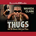Thugs and the Women Who Love Them Audiobook by Wahida Clark Narrated by Cary Hite