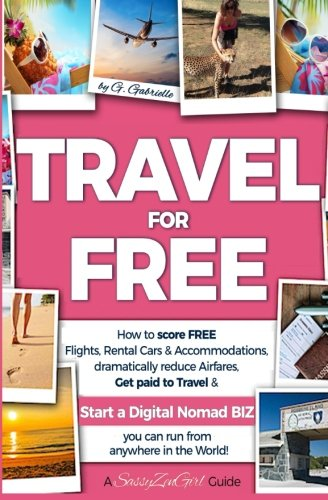 TRAVEL for FREE: How to score FREE Flights, Rental Cars & Accommodations, Dramatically reduce Airfares, Get paid to Travel & Start a Digital Nomad ... in the world! (Smart Travel) (Volume 1)