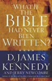 What If the Bible Had Never Been Written, D. James Kennedy, 0849920809