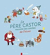 Le Père Castor raconte ses contes de l'hiver par Magdalena Guirao-Jullien