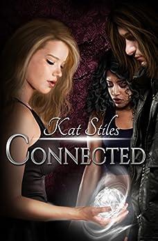 Connected: An Urban Fantasy YA Romance, Book 1 by [Stiles, Kat]