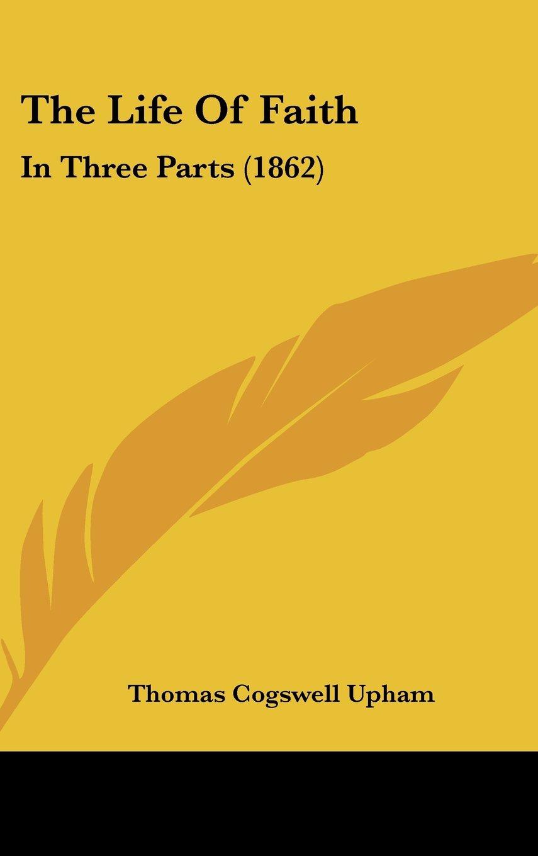 The Life Of Faith: In Three Parts (1862) pdf