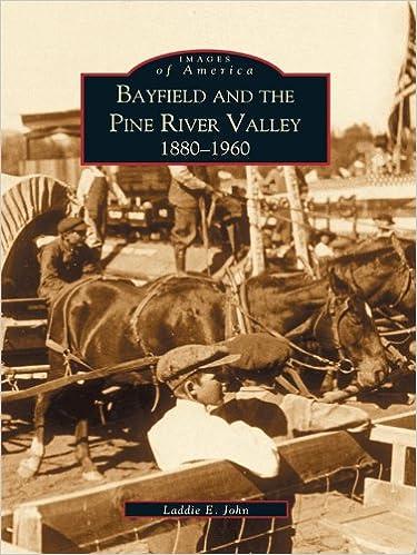 Téléchargez des livres gratuits pour Android Bayfield and the Pine River Valley 1860-1960 (Images of America) B009ACMXDG ePub