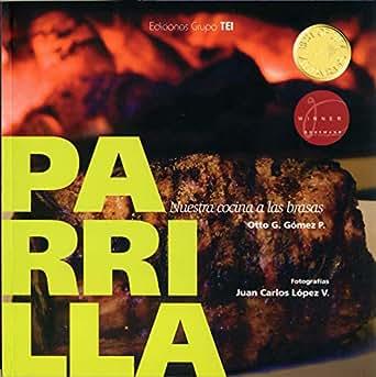 PARRILLA: Nuestra cocina a las brasas eBook: Otto Gómez P ...