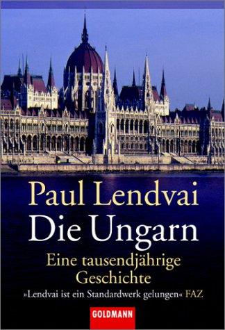 Die Ungarn: Eine tausendjährige Geschichte Taschenbuch – 1. November 2001 Paul Lendvai Goldmann Verlag 3442151228 Regionalgeschichte
