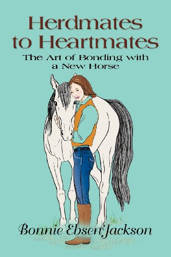 HERDMATES TO HEARTMATES: The Art of Bonding with a New Horse (Words To Save A Horse Ride A Cowboy)