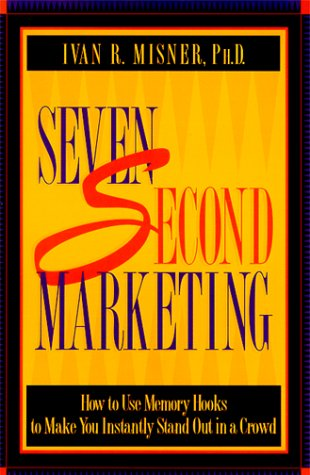 Seven Second Marketing : How to Use Memory Hooks to Make You Instantly Stand Out in a Crowd
