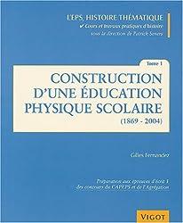 Construction d'une éducation physique scolaire : Tome 1