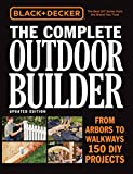 Black & Decker The Complete Outdoor Builder, Updated Edition: From Arbors to Walkways - 150 DIY Projects
