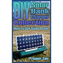 DIY Solar Bank Charger Collection: How to Use Solar Power: (Power Generation, Off Grid Power)