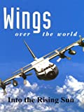 Wings Over the World: Into the Rising Sun