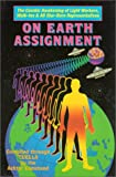 On Earth Assignment: The Cosmic Awakening of Light Workers, Walk-Ins & All Star-Born Representatives