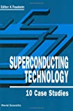 Superconducting Technology : Ten Case Studies, , 9810206283