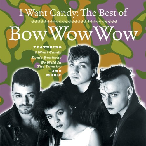 I Want Candy: the Best of By Bow Wow Wow (2003-10-24)