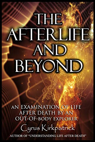 The Afterlife and Beyond: An Examination of Life
