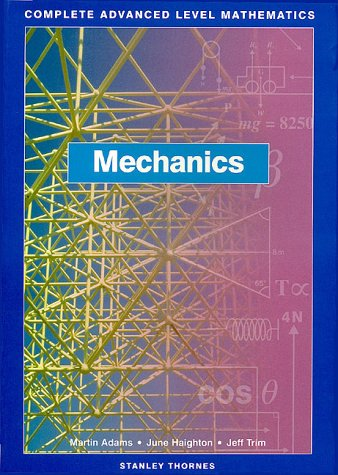 Complete Advanced Level Mathematics - Mechanics with Sample CD-ROM: Complete Advanced Level Mathematics - Mechanics Core Book: Core Text (Complete Advanced Level Maths)