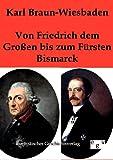 Von Friedrich Dem Großen Bis Zum Fürsten Bismarck, Karl Braun-Wiesbaden, 3863821823