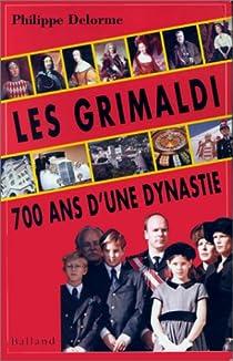 Les Grimaldi : 700 ans d'une dynastie par Delorme