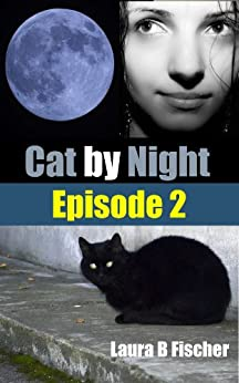 Cat by Night: Episode 2 (Urban Fantasy Serial [Young Adult]) by [Fischer, Laura B]