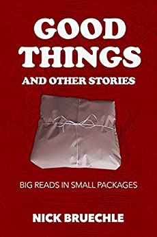 Good Things and Other Stories: Big reads in small packages by [Bruechle, Nick]