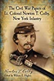 The Civil War Papers of Lt. Colonel Newton T. Colby, New York Infantry, Newton T. Colby, 0786473827