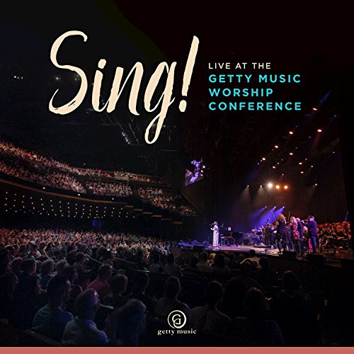 Keith and Kristyn Getty - Sing! Live At The Getty Music Worship Conference 2017