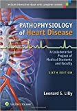 Pathophysiology of Heart Disease: A Collaborative Project of Medical Students and Faculty by Leonard S. Lilly MD 6 edition (Textbook ONLY, Paperback)
