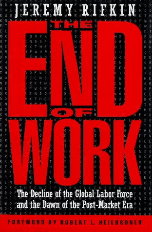 The End of Work: Decline of the Global Labor Force and the Dawn of the Post-market Era