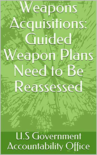 Weapons Acquisitions: Guided Weapon Plans Need to Be - Weapons Guided
