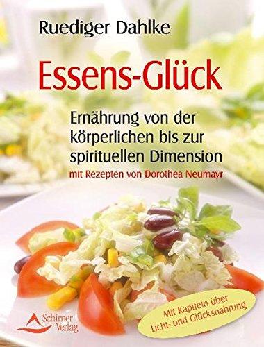 Essens-Glück - Ernährung von der körperlichen bis zu spirituellen Dimension - mit Rezepten von Dorothea Neumayr