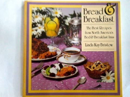 Bread & breakfast: The best recipes from North America's bed & breakfast inns