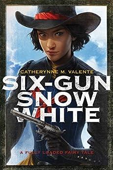 Six-Gun Snow White by [Valente, Catherynne M.]