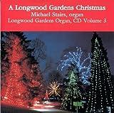 A Longwood Gardens Christmas: Christmas Classics on Organ