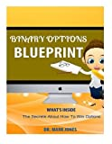 Binary Options Blueprint: The Secrete About How To Win Options