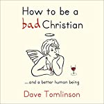 How to be a bad Christian: ...and a better human being | Dave Tomlinson