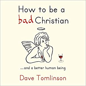 How to be a bad Christian Audiobook