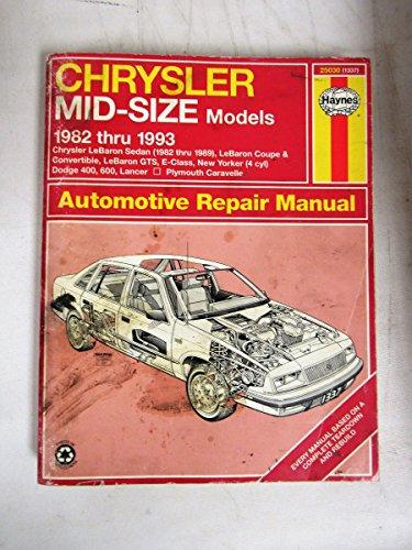 Chrysler Mid-Size Models - Haynes Automotive Repair Manual 1982-1993 - LaBaron Sadan/LaBaron Coupe & Convertible/LaBaron GTS/E-Class/New Yorker 4 cylinder/Dodge 400, 600, Lancer/Plymouth Caravelle