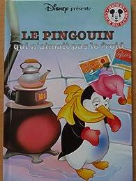 Le Pingouin qui n'aimait pas le froid (Mickey club du livre) par Sophie Pochoy