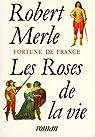 Fortune de France, tome 9 : Les Roses de la vie par Merle