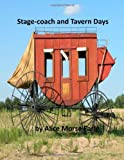 Stage-Coach and Tavern Days, Alice Morse Alice Morse Earle, 1496139720