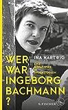Wer war Ingeborg Bachmann?: Eine Biographie in Bruchstücken