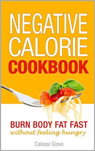 Negative Calorie Cookbook: Burn Body Fat Without Feeling Hungry - Meals, Snacks, and Smoothies with Negative Calories (Chip Pop)