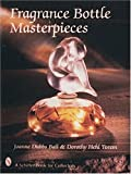 Fragrance Bottle Masterpieces, Joanne D. Ball and Dorothy H. Torem, 0887409857