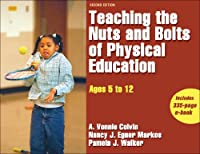 Teaching the Nuts and Bolts of Physical Education - 2nd Edition: Ages 5 to 12