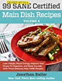 img - for 99 Calorie Myth and SANE Certified Main Dish Recipes Volume 4: Lose Weight, Increase Energy, Improve Your Mood, Fix Digestion, and Sleep Soundly With ... (Calorie Myth and SANE Certified Recipes) book / textbook / text book