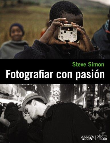 Descargar Libro Fotografiar Con Pasión Steve Simon