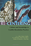 Re-Centering: Culture and Knowledge in Conflict Resolution Practice (Syracuse Studies on Peace and Conflict Resolution)