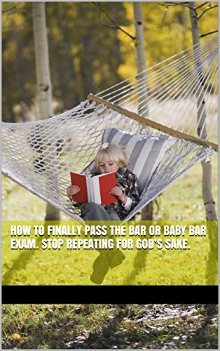 How To Finally Pass The Bar or Baby Bar Exam. Stop Repeating For God's Sake.: e law book