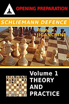 Schliemann Defence : Volume 1 - Theory and Practice (Opening Preparation) by [Jiganchine, Roman]